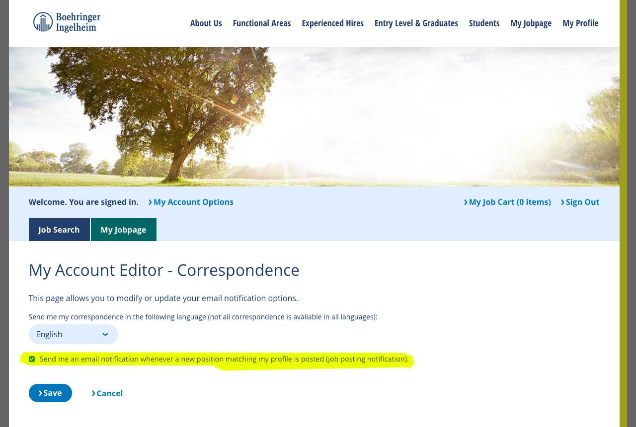 "... email notification whenever a new position matching my profile is  posted (job posting notification)"" ein Häkchen. Das Profil kann ebenfalls  bearbeitet ..."